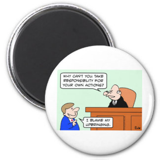 responsibility own actions blame upbringing judge magnets