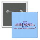 ¿Respuestas estúpidas a mis preguntas retóricas? Pins