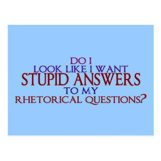 ¿Respuestas estúpidas a mis preguntas retóricas? Postales