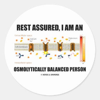 Rest Assured I Am An Osmolytically Balanced Person Classic Round Sticker