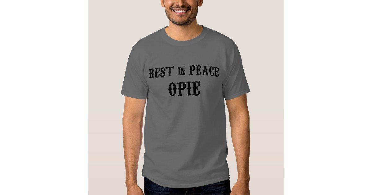 Rest In Peace Opie Shirt Zazzle