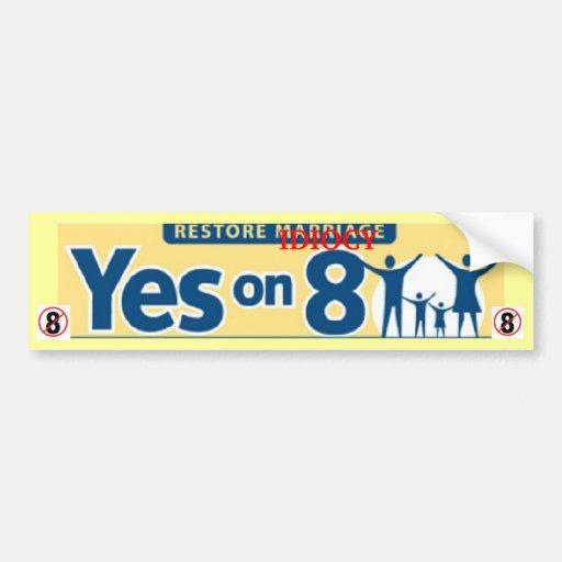 Restore IDIOCY, Vote NO on Prop 8 Bumper Sticker