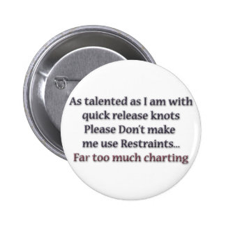 Restraints Far Too Much Charting Pinback Button