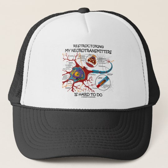 Restructuring My Neurotransmitters Is Hard To Do Trucker Hat
