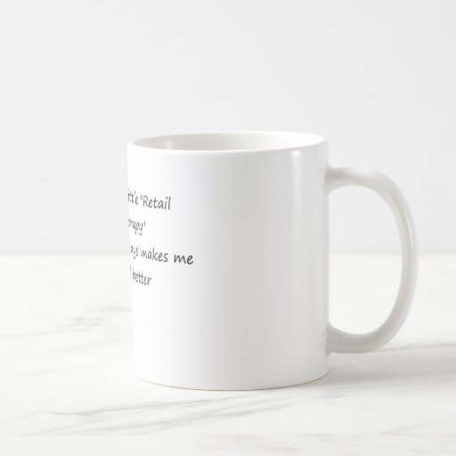 Retail Therapy...Always Makes me feel Better Classic White Coffee Mug