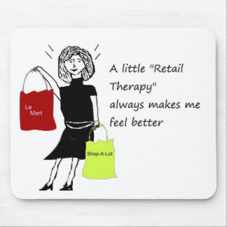 Retail Therapy Makes me feel Better Mouse Pad