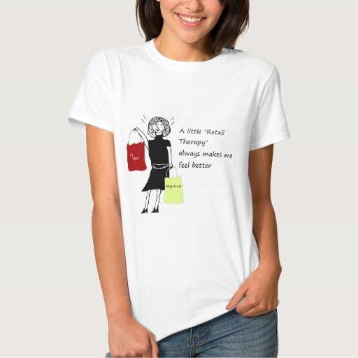 Retail Therapy Makes me feel Better T Shirt