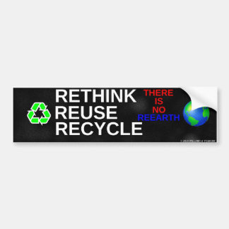 Rethink, reuse, recycle. There is no ReEarth Bumper Sticker