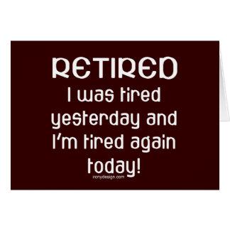 ¿Retirado o cansado? Tarjeta De Felicitación