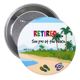 Retirado… véale en la playa pin redondo de 3 pulgadas