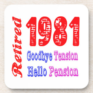 Retired 1981 , Goodbye Tension Hello Pension Coasters