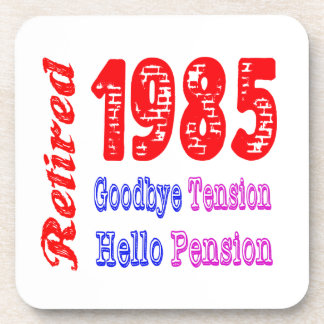 Retired 1985 , Goodbye Tension Hello Pension Beverage Coaster