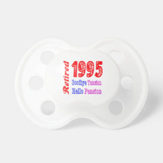 Retired 1995 , Goodbye Tension Hello Pension Pacifiers
