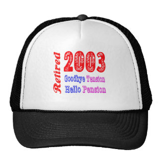 Retired 2003 , Goodbye Tension Hello Pension Trucker Hat