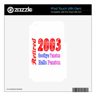 Retired 2003 , Goodbye Tension Hello Pension iPod Touch 4G Decal