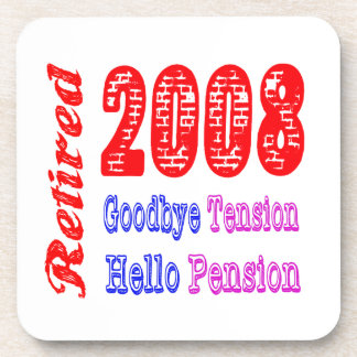 Retired 2008 , Goodbye Tension Hello Pension Beverage Coaster