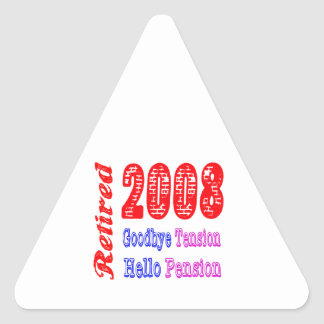 Retired 2008 , Goodbye Tension Hello Pension Triangle Sticker