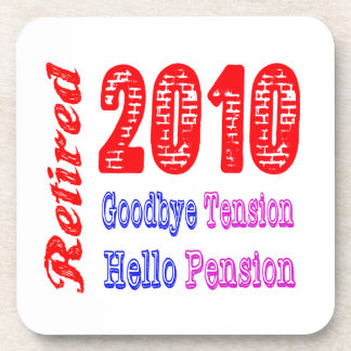 Retired 2010 , Goodbye Tension Hello Pension Beverage Coasters