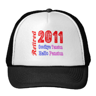 Retired 2011 , Goodbye Tension Hello Pension Trucker Hat