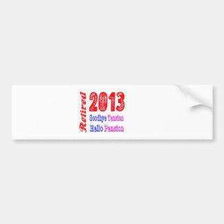 Retired 2013 , Goodbye Tension Hello Pension Car Bumper Sticker
