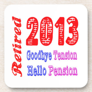 Retired 2013 , Goodbye Tension Hello Pension Beverage Coasters