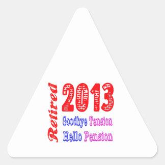 Retired 2013 , Goodbye Tension Hello Pension Triangle Sticker