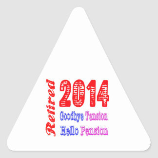 Retired 2014 , Goodbye Tension Hello Pension Triangle Stickers