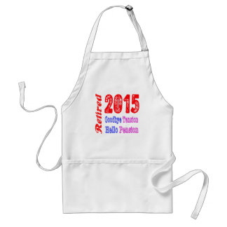 Retired 2015 , Goodbye Tension Hello Pension Adult Apron