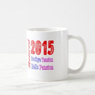 Retired 2015 , Goodbye Tension Hello Pension Classic White Coffee Mug