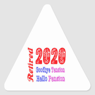 Retired 2020 , Goodbye Tension Hello Pension Triangle Stickers