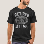 Retired 2020 Yay! Me! Funny Retirement Gift T-Shirt