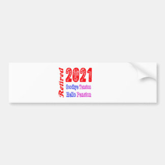 Retired 2021 ,Goodbye Tension Hello Pension Car Bumper Sticker