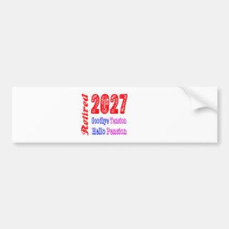 Retired 2027 , Goodbye Tension Hello Pension Car Bumper Sticker
