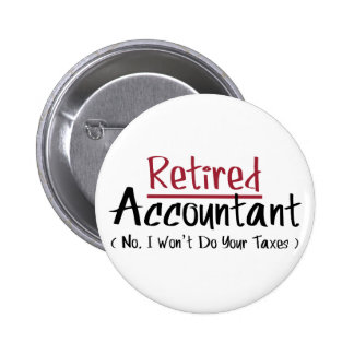 Retired Accountant, No I Won't Do Your Taxes Button