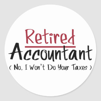 Retired Accountant, No I Won't Do Your Taxes Sticker