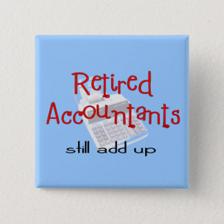 "Retired Accountants ""Still Add Up"" Button"