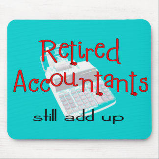 "Retired Accountants ""Still Add Up"" Mouse Pads"