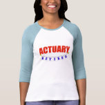 RETIRED ACTUARY T-SHIRTS