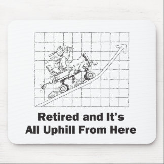 Retired and All Uphill From Here Mouse Pad