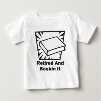 Retired and Bookin It Baby T-Shirt