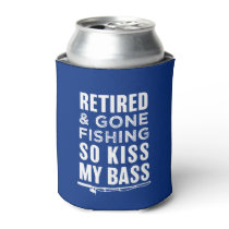 Retired and Gone Fishing so kiss my bass funny can Can Cooler