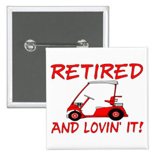Retired And Lovin' It Button