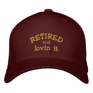 Retired and lovin it Embroidered Cap