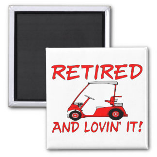 Retired And Lovin' It Magnet