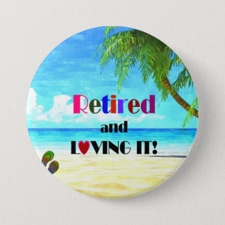 Retired and Loving it! Button