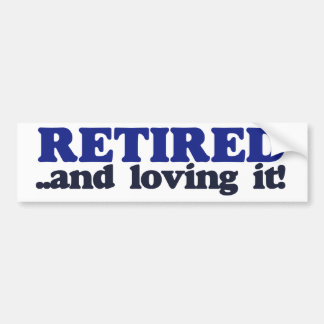 Retired and Loving it Car Bumper Sticker