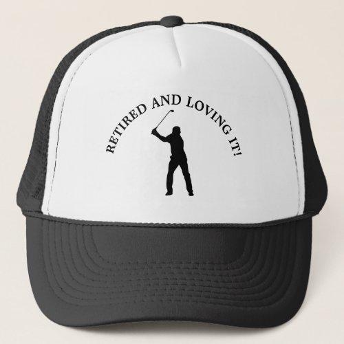 Retired and Loving It Golfing Cap