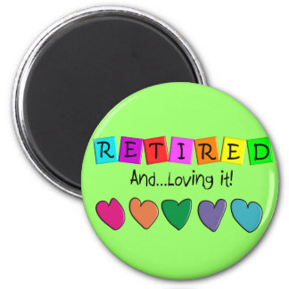 """""""Retired and Loving it"""" T-Shirts and Gifts 2 Inch Round Magnet"""