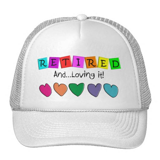 """""""Retired and Loving it"""" T-Shirts and Gifts Hats"""