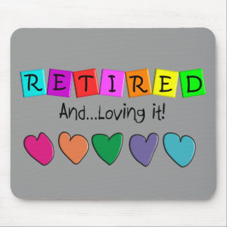 """Retired and Loving it"" T-Shirts and Gifts Mouse Pad"